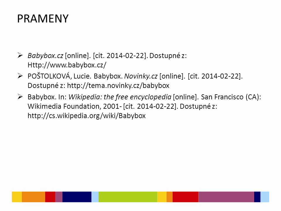 PRAMENY Babybox.cz [online]. [cit. 2014-02-22]. Dostupné z: Http://www.babybox.cz/
